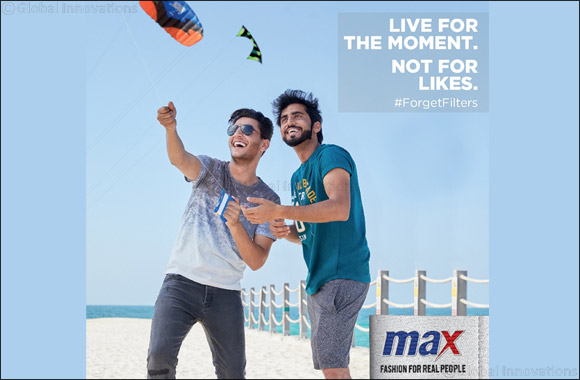 Max Fashion #ForgetFilters Campaign Celebrates Living for the Moment