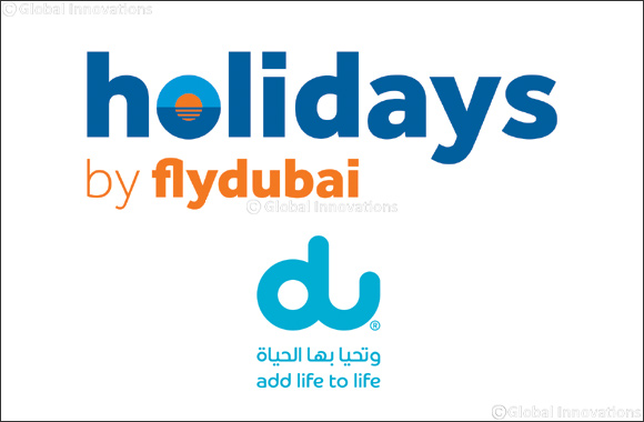 du and Holidays by flydubai partnership takes flight to bring great experiences to UAE residents