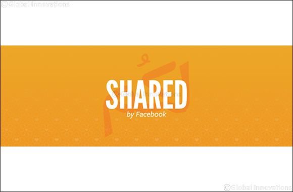 """SHARED by Facebook"" – the first Ramadan hub for local insights and inspiring community initiatives launches in the MENA region"