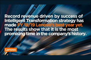 Lenovo Achieves Record Revenue for Fy18/19 Driven by Success of Intelligent Transformation Strategy  ...
