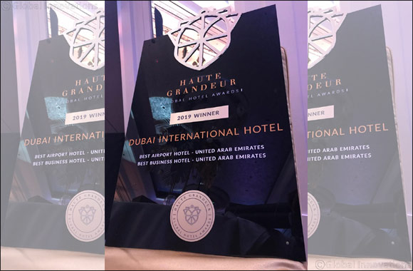"Dubai International Hotel takes home the ""Best Airport Hotel in the UAE"" Title among others at Haute Grandeur Global Awards, 2019"