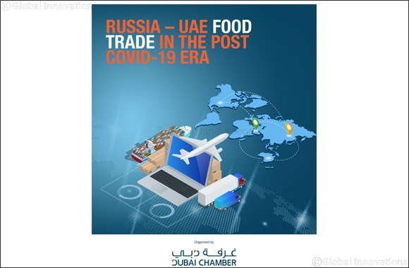 Dubai Chamber Explores Prospects for Expanding UAE-Russia Food Trade