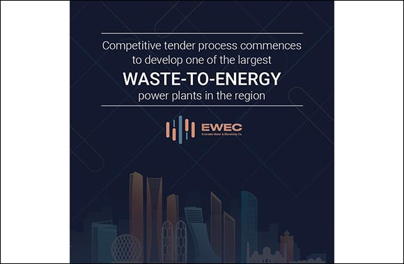 EWEC and Tadweer Announce Commencement of Competitive Tender Process to Develop one of the Largest Waste-to-Energy Power Plants in the Region