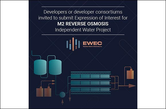 EWEC Invites Expression of Interest Submissions for the Development of M2 Reverse Osmosis (RO)  Independent Water Project