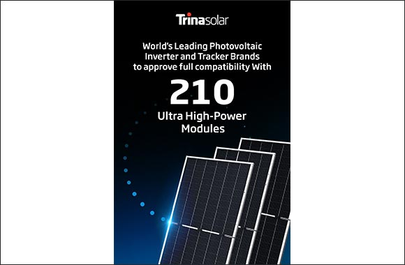 World's Leading PV Inverter and Tracker Brands to Launch Products Compatible with Trina Solar's 210 Ultra High-Power Modules